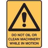 Machinery Signs - Do Not Oil Or Clean Machinery While In Motion