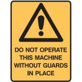 Machinery Signs - Do Not Operate This Machine Without Guards In Place